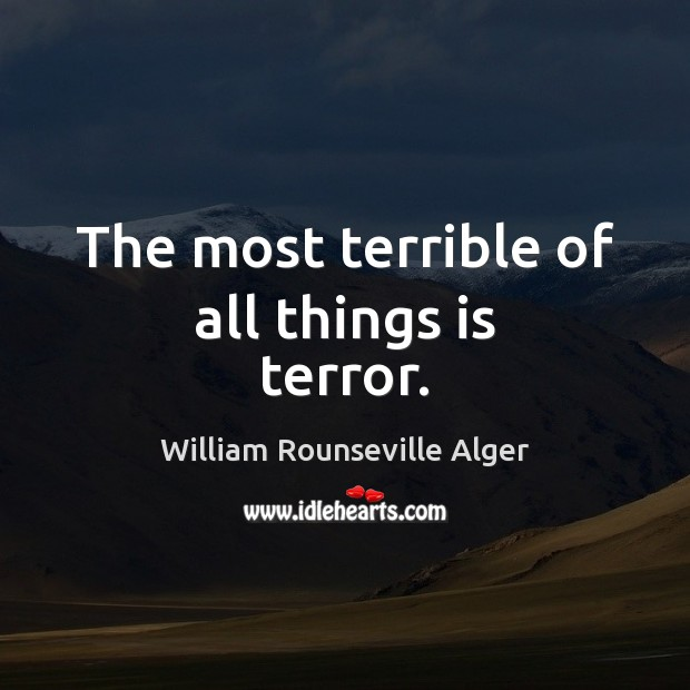 The most terrible of all things is terror. Image
