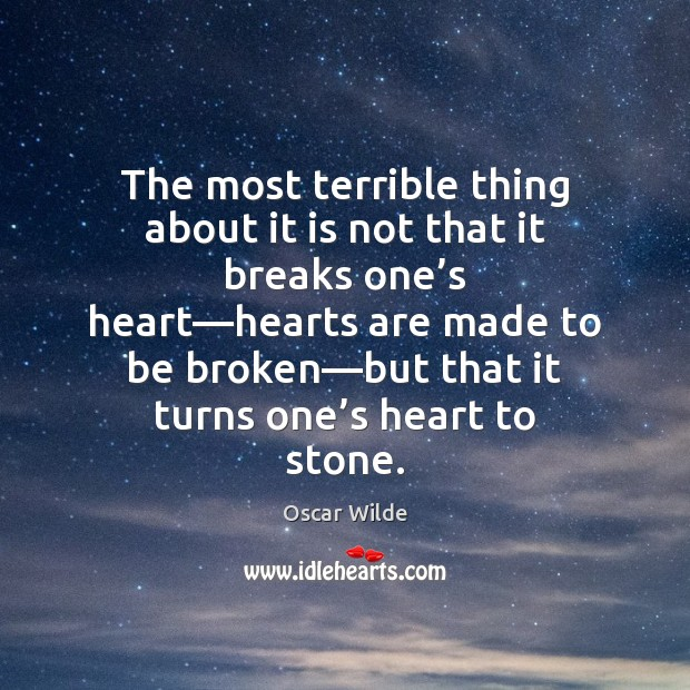 Oscar Wilde Picture Quote image saying: The most terrible thing about it is not that it breaks one'