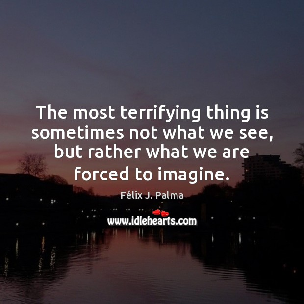The most terrifying thing is sometimes not what we see, but rather Image