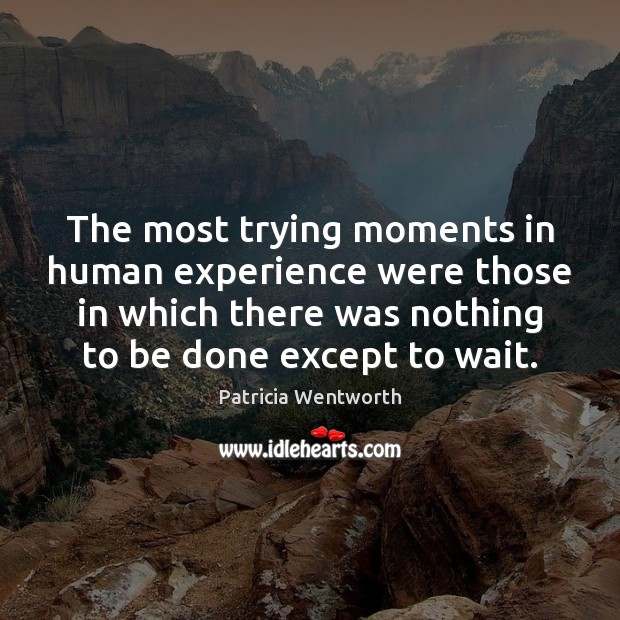 The most trying moments in human experience were those in which there Image