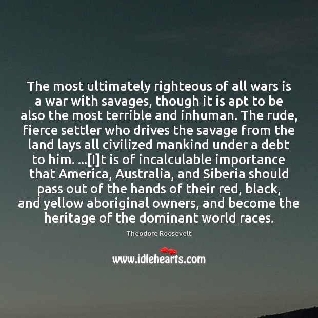 Image, The most ultimately righteous of all wars is a war with savages,