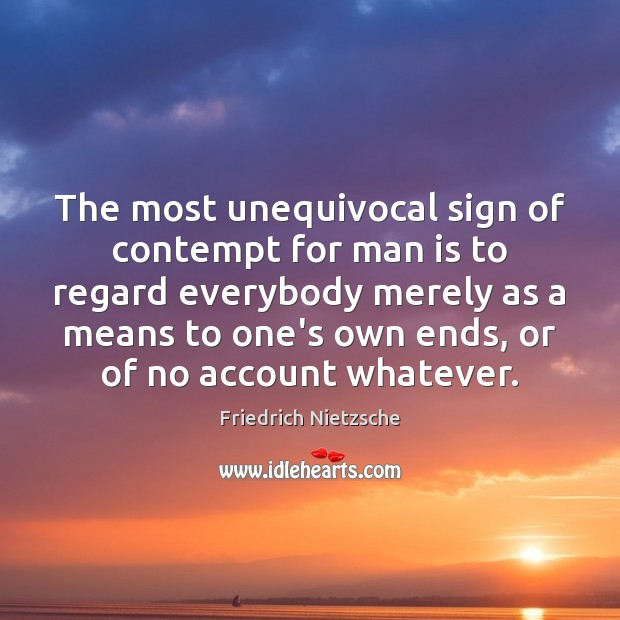 Image, The most unequivocal sign of contempt for man is to regard everybody