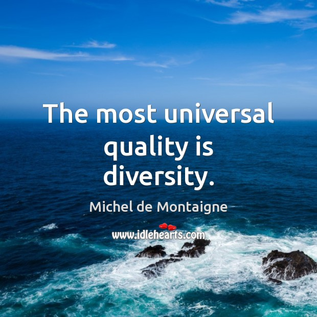 Image, The most universal quality is diversity.