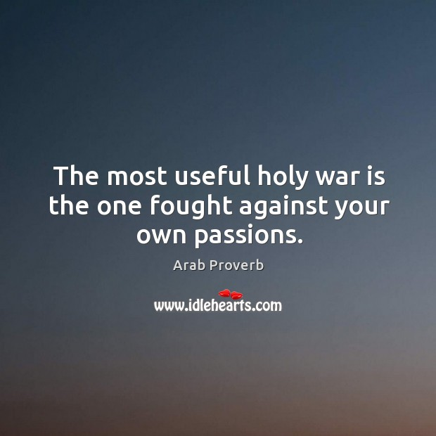 Image, The most useful holy war is the one fought against your own passions.