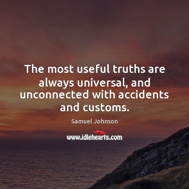 The most useful truths are always universal, and unconnected with accidents and customs. Image