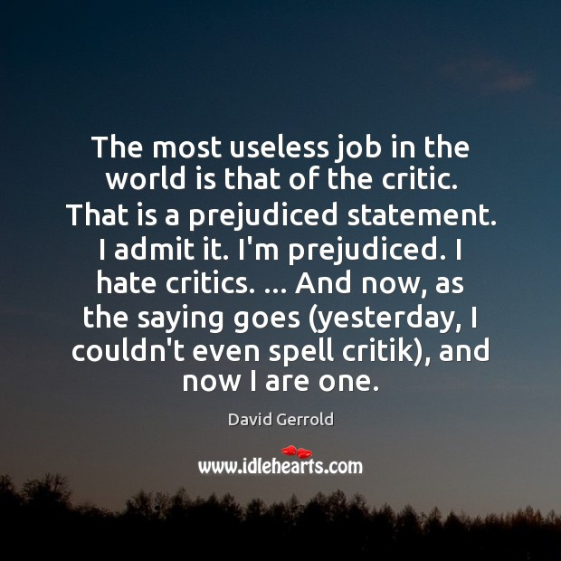 The most useless job in the world is that of the critic. David Gerrold Picture Quote