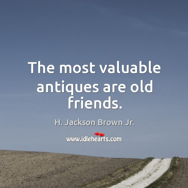 The most valuable antiques are old friends. Image
