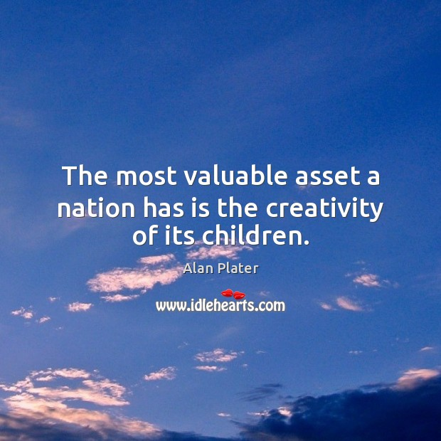 Image, The most valuable asset a nation has is the creativity of its children.