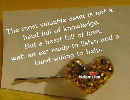 The Most Valuable Asset Is Not A Head Full Of Knowledge…