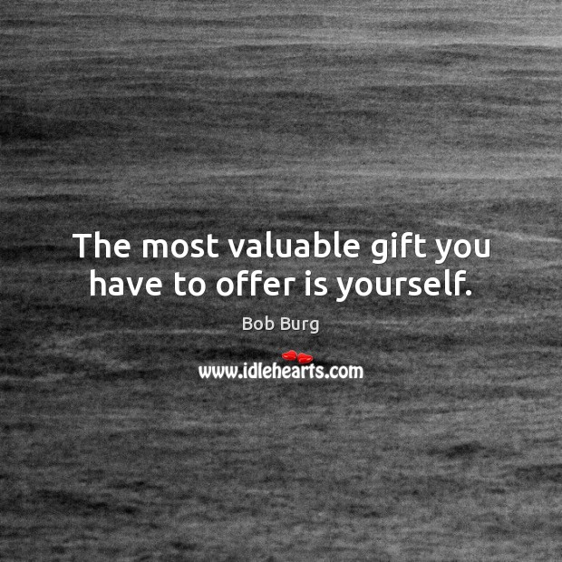 Image, The most valuable gift you have to offer is yourself.