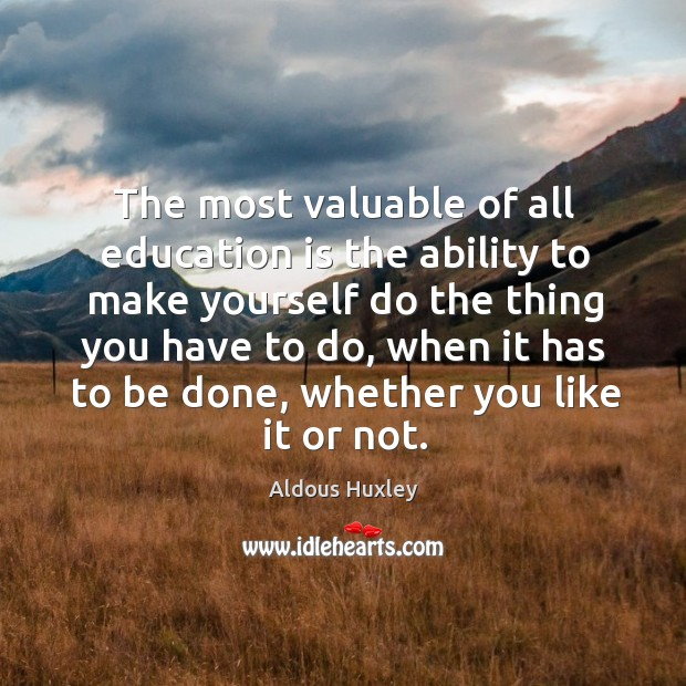 Image, The most valuable of all education is the ability to make yourself do the thing you have to do