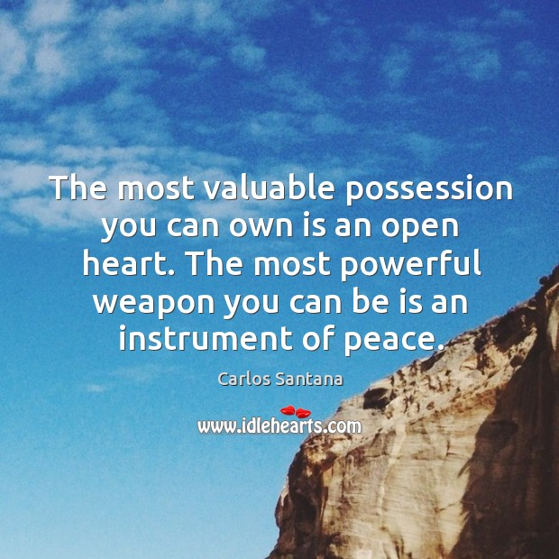 The most valuable possession you can own is an open heart. Image