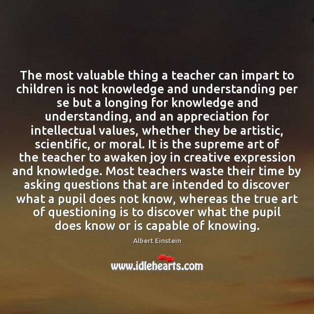 Image, The most valuable thing a teacher can impart to children is not