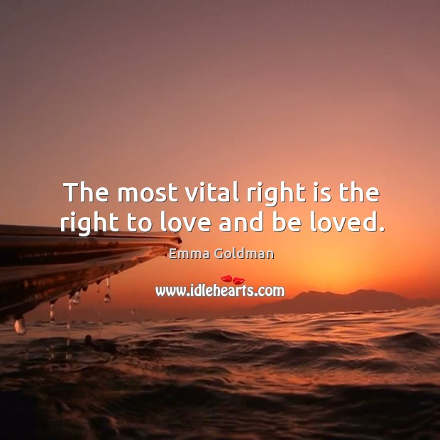 Image, The most vital right is the right to love and be loved.