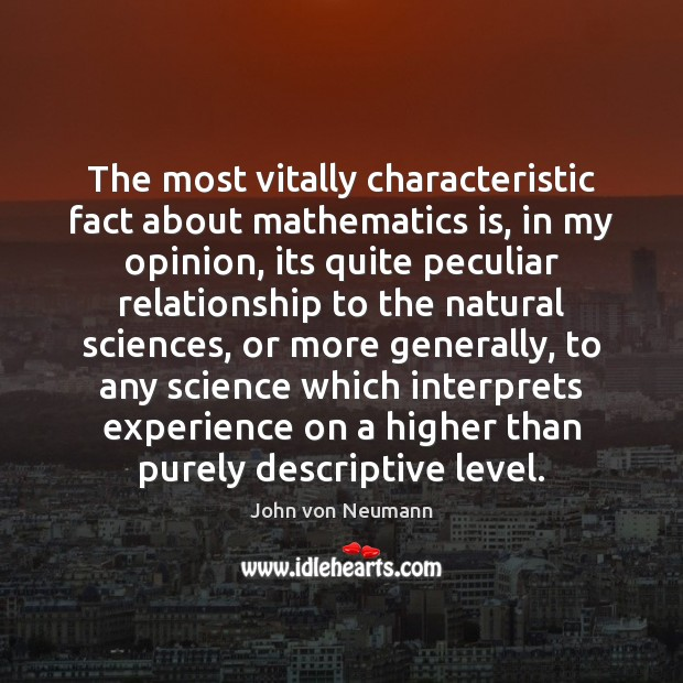 The most vitally characteristic fact about mathematics is, in my opinion, its John von Neumann Picture Quote