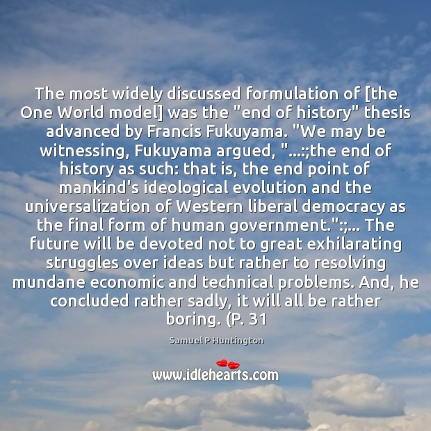 """The most widely discussed formulation of [the One World model] was the """" Samuel P Huntington Picture Quote"""