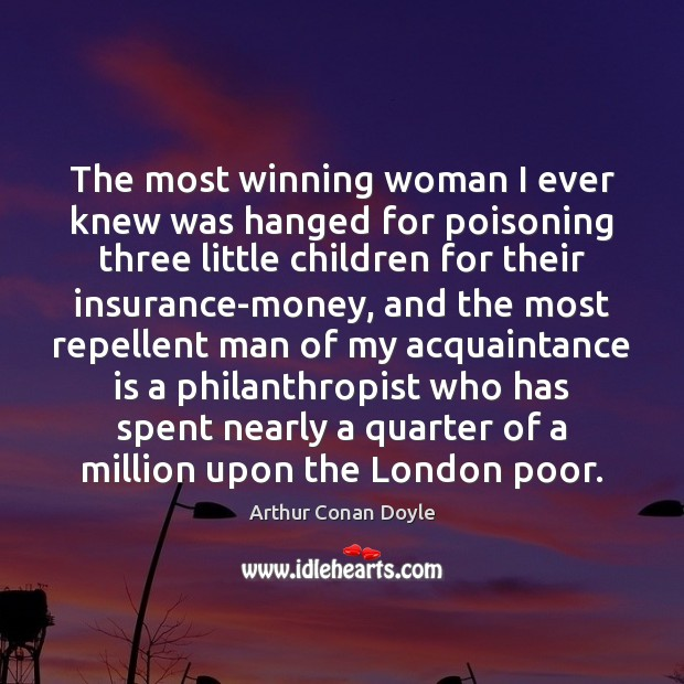 The most winning woman I ever knew was hanged for poisoning three Arthur Conan Doyle Picture Quote