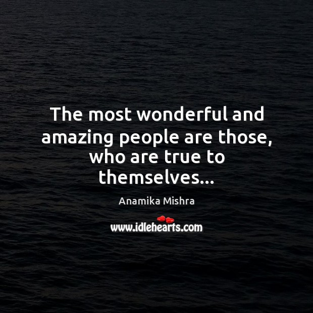 Image, The most wonderful and amazing people are those, who are true to themselves…