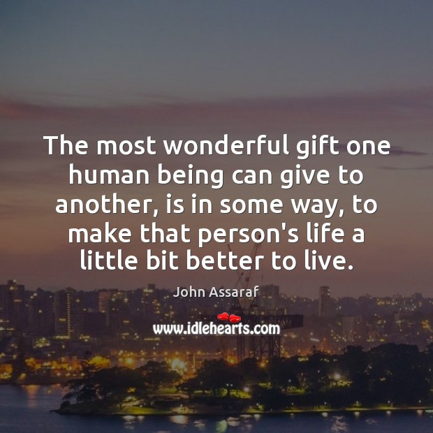 The most wonderful gift one human being can give to another, is John Assaraf Picture Quote