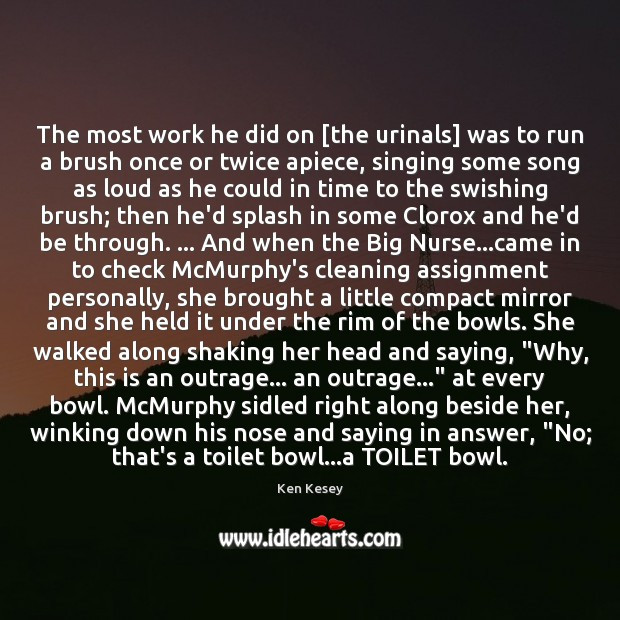 The most work he did on [the urinals] was to run a Ken Kesey Picture Quote