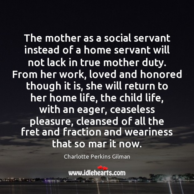 Image, The mother as a social servant instead of a home servant will