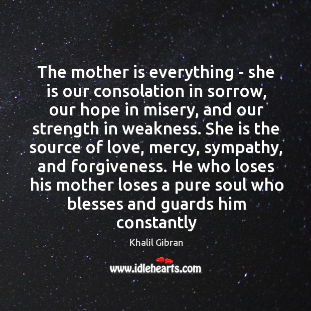 Image, The mother is everything – she is our consolation in sorrow, our