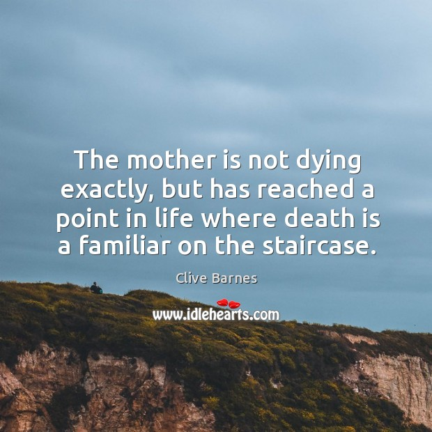 The mother is not dying exactly, but has reached a point in Image