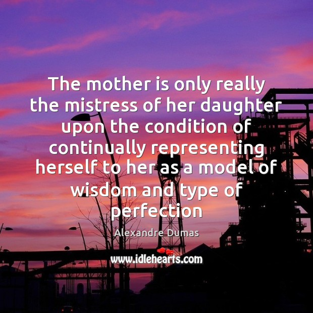 The mother is only really the mistress of her daughter upon the Mother Quotes Image