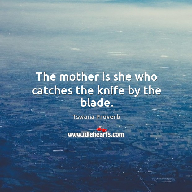 Image, The mother is she who catches the knife by the blade.