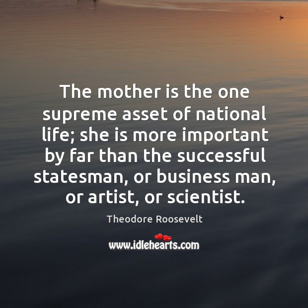 The mother is the one supreme asset of national life; she is Image