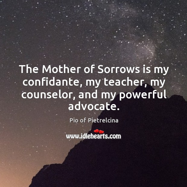 The Mother of Sorrows is my confidante, my teacher, my counselor, and Image
