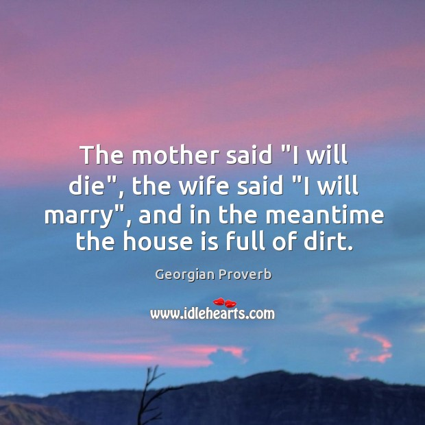"""The mother said """"I will die"""", the wife said """"I will marry"""" Georgian Proverbs Image"""