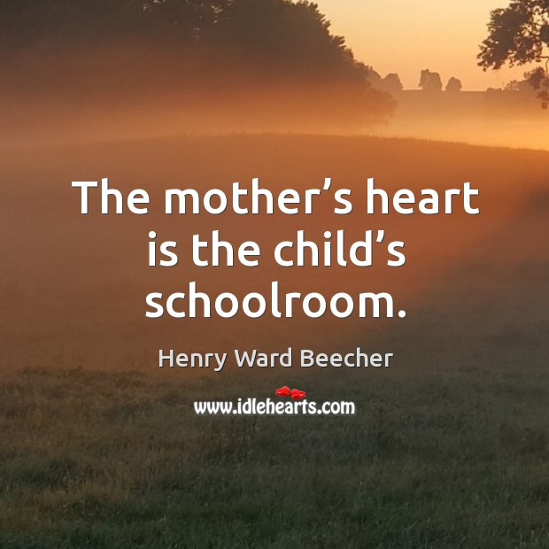 Image, The mother's heart is the child's schoolroom.
