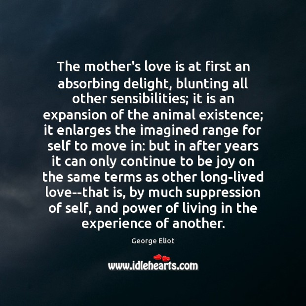 Image, The mother's love is at first an absorbing delight, blunting all other