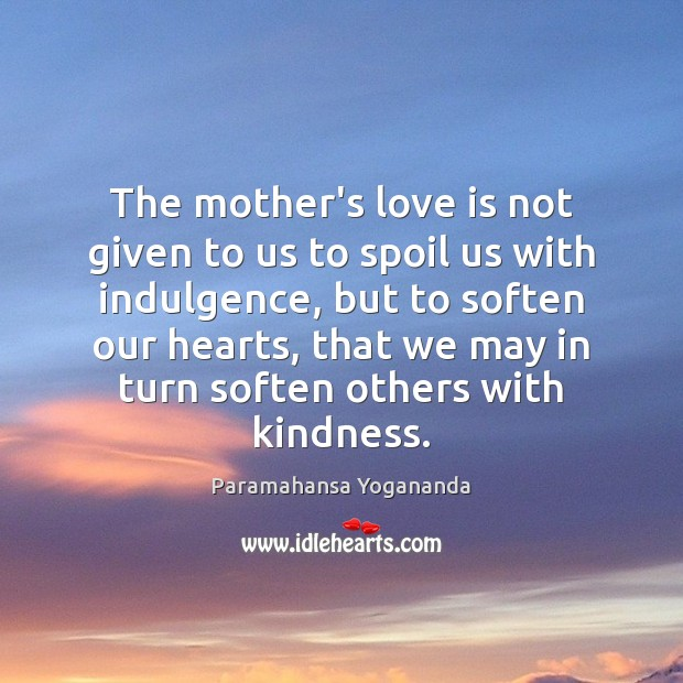 The mother's love is not given to us to spoil us with Image