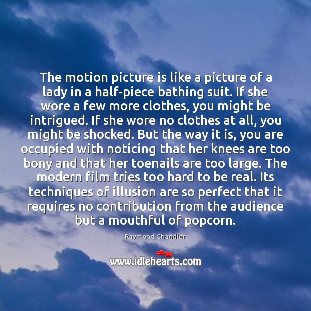 The motion picture is like a picture of a lady in a Raymond Chandler Picture Quote