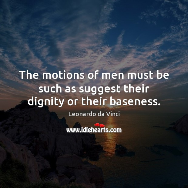The motions of men must be such as suggest their dignity or their baseness. Image