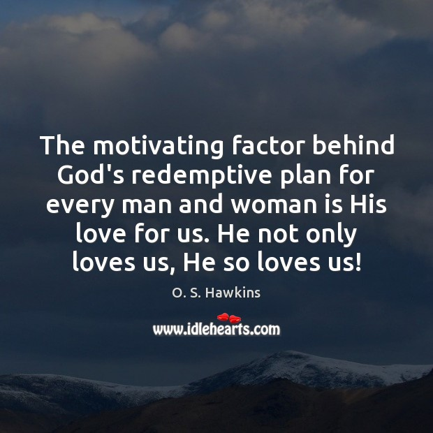 O. S. Hawkins Picture Quote image saying: The motivating factor behind God's redemptive plan for every man and woman