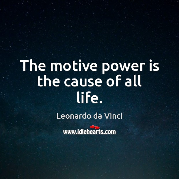 The motive power is the cause of all life. Power Quotes Image