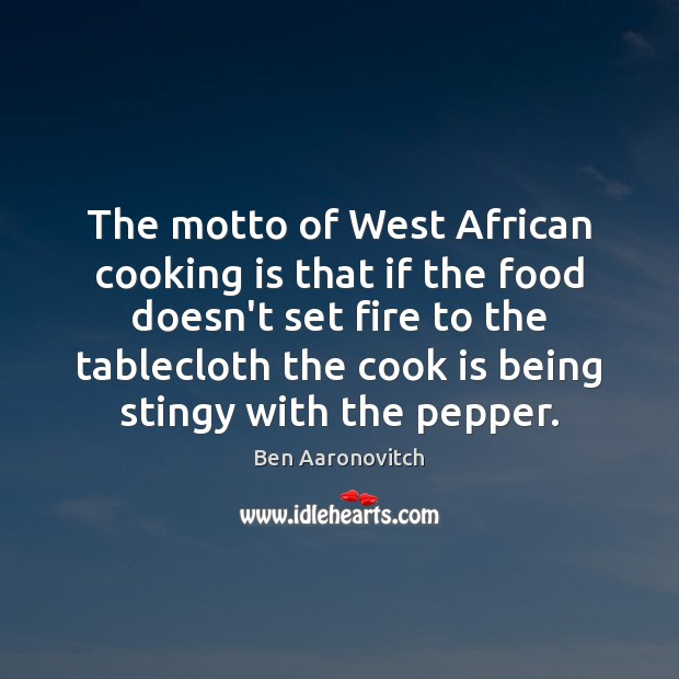 The motto of West African cooking is that if the food doesn't Ben Aaronovitch Picture Quote