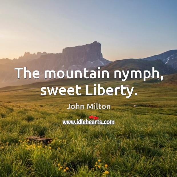 The mountain nymph, sweet Liberty. Image