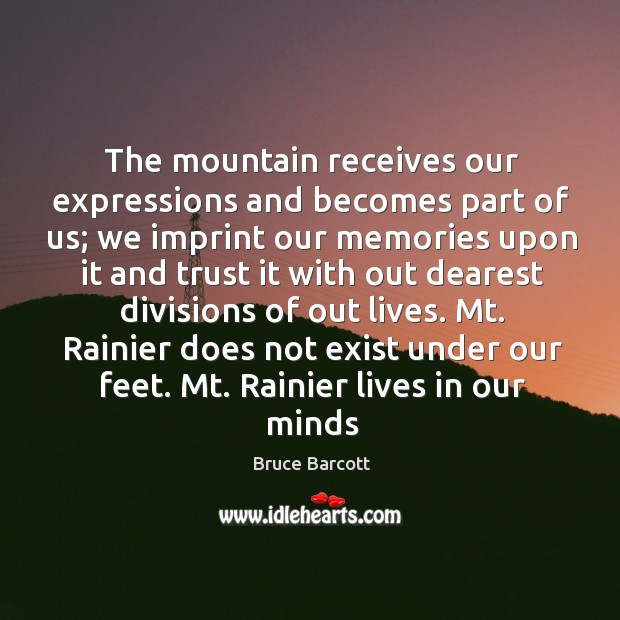 The mountain receives our expressions and becomes part of us; we imprint Image