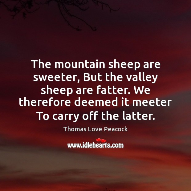 The mountain sheep are sweeter, But the valley sheep are fatter. We Image