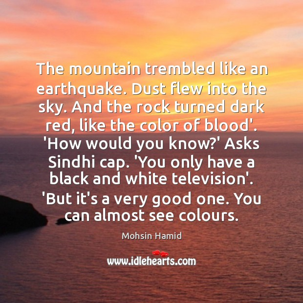 The mountain trembled like an earthquake. Dust flew into the sky. And Mohsin Hamid Picture Quote