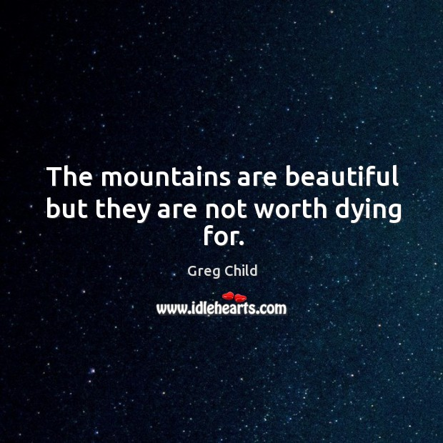 The mountains are beautiful but they are not worth dying for. Image