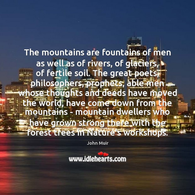 The mountains are fountains of men as well as of rivers, of John Muir Picture Quote