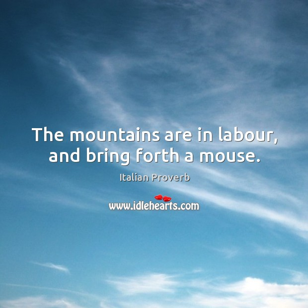 Image, The mountains are in labour, and bring forth a mouse.