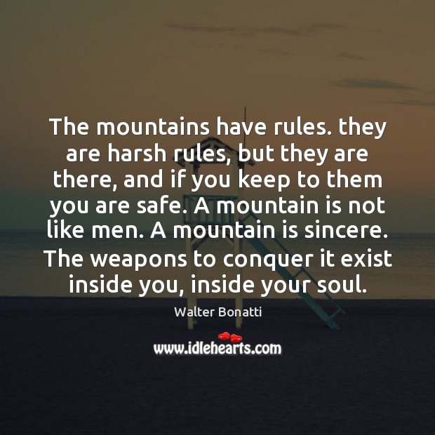 The mountains have rules. they are harsh rules, but they are there, Walter Bonatti Picture Quote