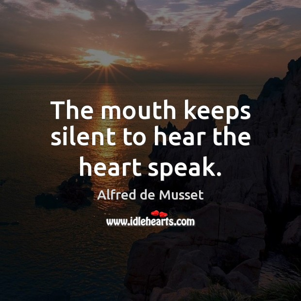 The mouth keeps silent to hear the heart speak. Silent Quotes Image