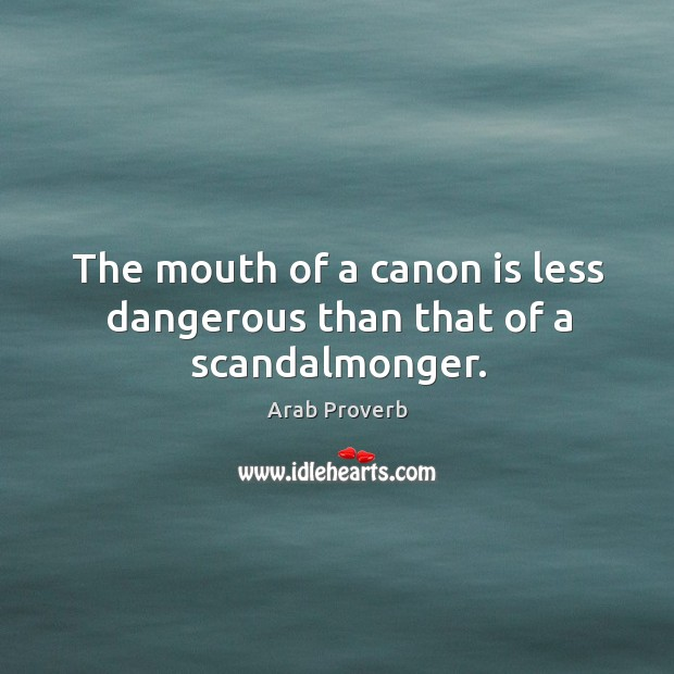 Image, The mouth of a canon is less dangerous than that of a scandalmonger.